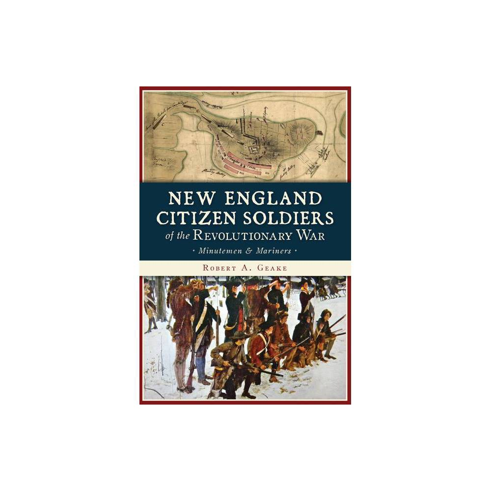 New England Citizen Soldiers Of The Revolutionary War By Robert A Geake Paperback