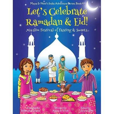 Let's Celebrate Ramadan & Eid! (Muslim Festival of Fasting & Sweets) (Maya & Neel's India Adventure Series, Book 4) - (Paperback)