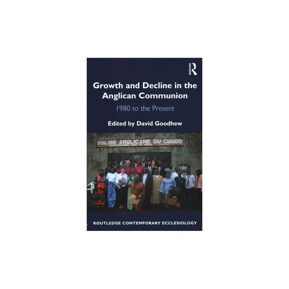 Growth and Decline in the Anglican Communion : 1980 to the Present (Paperback) (David Goodhew)