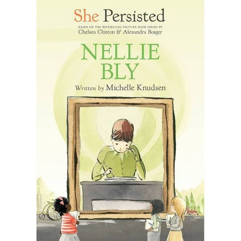 She Persisted: Nellie Bly - by  Michelle Knudsen & Chelsea Clinton (Paperback) - image 1 of 1