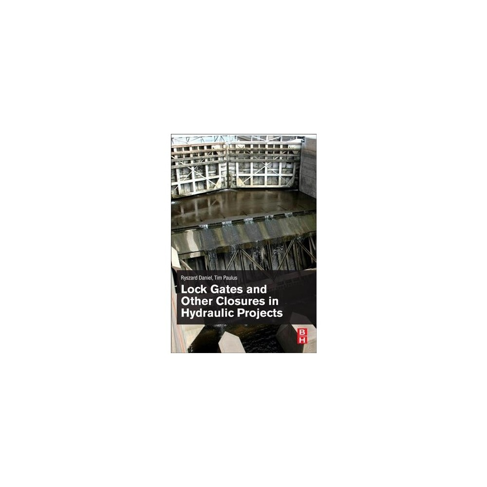 Lock Gates and Other Closures in Hydraulic Projects - by Ryszard Daniel & Tim Paulus (Paperback)