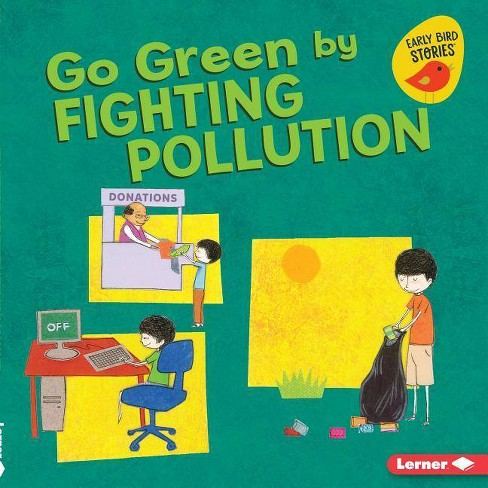 Go Green by Fighting Pollution - (Go Green (Early Bird Stories (TM))) by  Lisa Bullard (Hardcover) - image 1 of 1