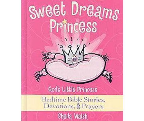 Sweet Dreams Princess : God's Little Princess Bedtime Bible Stories, Devotions, & Prayers (Hardcover) - image 1 of 1