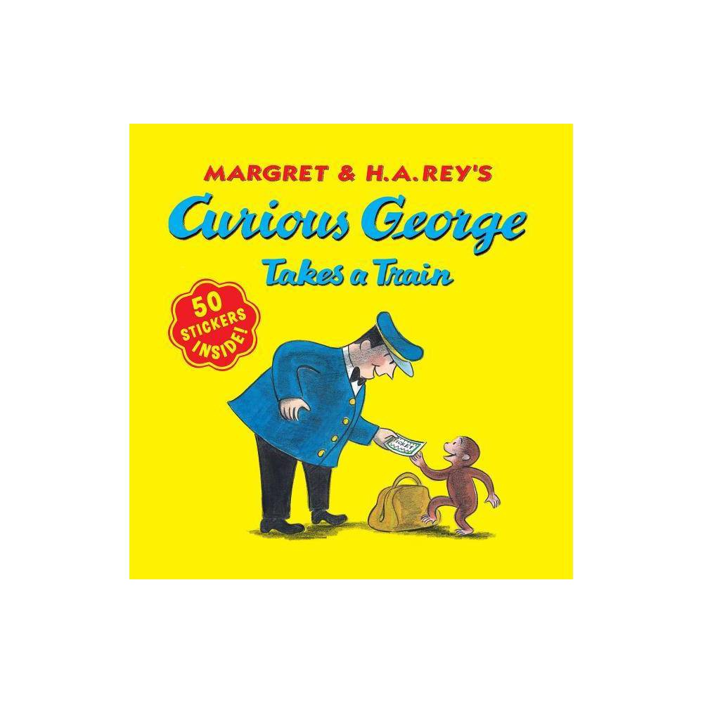 Curious George Takes A Train Curious George 8x8 By H A Rey Margret Rey Paperback