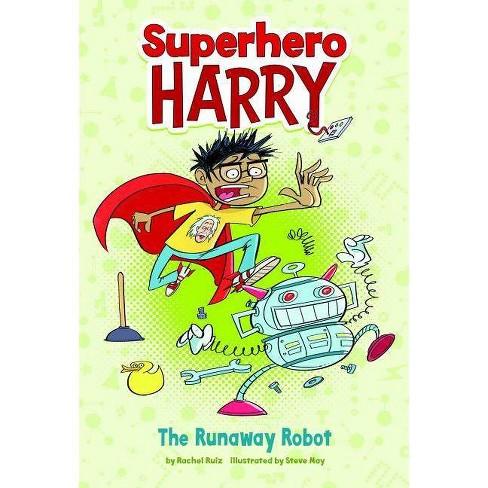 The Runaway Robot - (Superhero Harry) by  Rachel Ruiz (Hardcover) - image 1 of 1