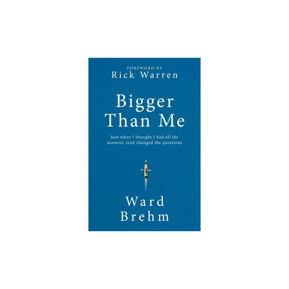 Bigger Than Me : Just When I Thought I Had All the Answers, God Changed the Questions (Hardcover) (Ward