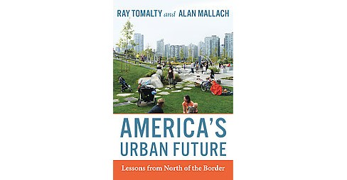 America's Urban Future : Lessons from North of the Border (Paperback) (Ray Tomalty) - image 1 of 1