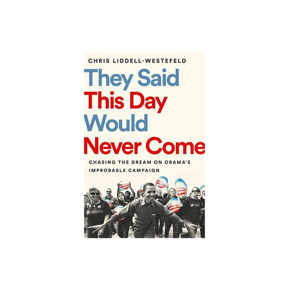 They Said This Day Would Never Come By Chris Liddell Westefeld Hardcover