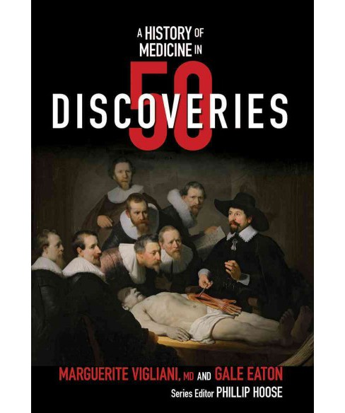History of Medicine in 50 Discoveries -  by M.D. Marguerite Vigliani & Gale Eaton (Hardcover) - image 1 of 1