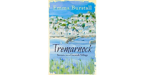 Tremarnock : The Love, Lives and Secrets of a Cornish Village (Paperback) (Emma Burstall) - image 1 of 1