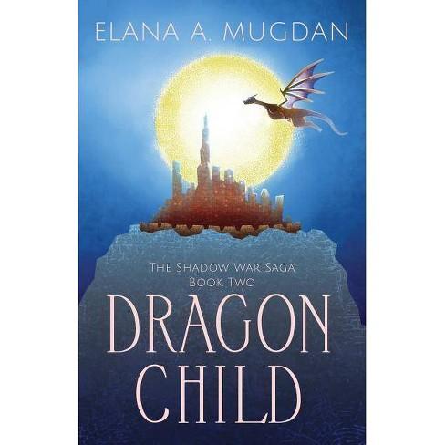 Dragon Child - (Shadow War Saga) by  Elana a Mugdan (Paperback) - image 1 of 1