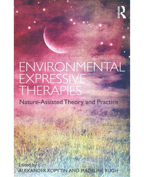 Environmental Expressive Therapies : Nature-Assisted Theory and Practice (Paperback) - image 1 of 1