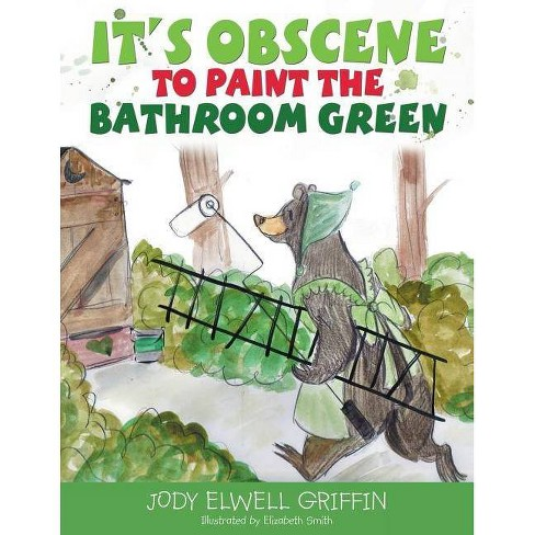 It's Obscene to Paint the Bathroom Green - by  Jody Elwell Griffin (Paperback) - image 1 of 1