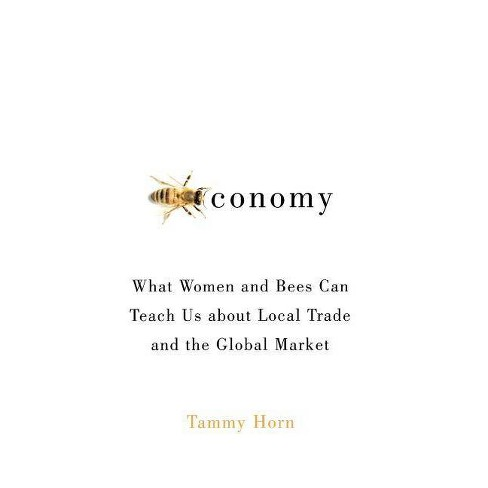 Beeconomy - by  Tammy Horn (Hardcover) - image 1 of 1