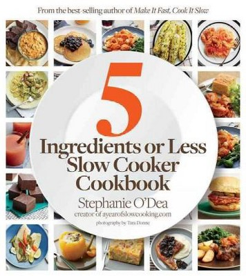 Five Ingredients or Less Slow Cooker Cookbook (Paperback)(Stephanie O'Dea)