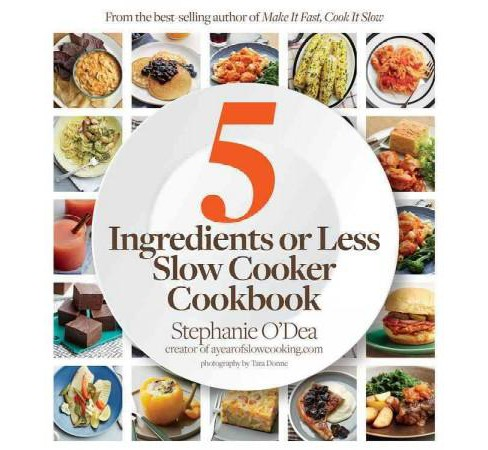 Five Ingredients or Less Slow Cooker Cookbook (Paperback) (Stephanie O'Dea) - image 1 of 1