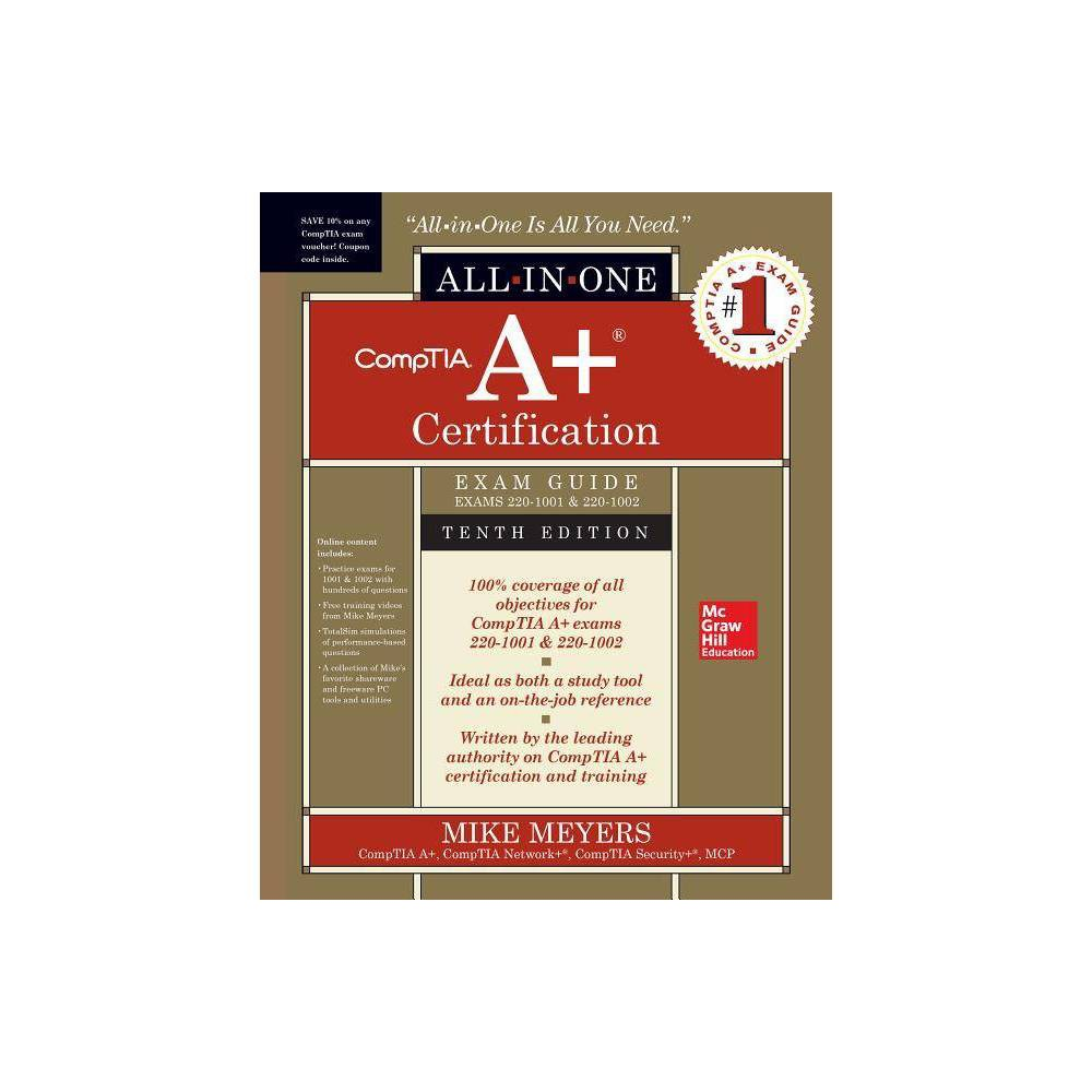 Comptia A Certification All In One Exam Guide Tenth Edition Exams 220 1001 220 1002 10th Edition By Mike Meyers Hardcover