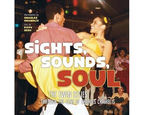 Sights, Sounds, Soul : The Twin Cities Through the Lens of Charles Chamblis (Hardcover) (Davu  Seru) - image 1 of 1