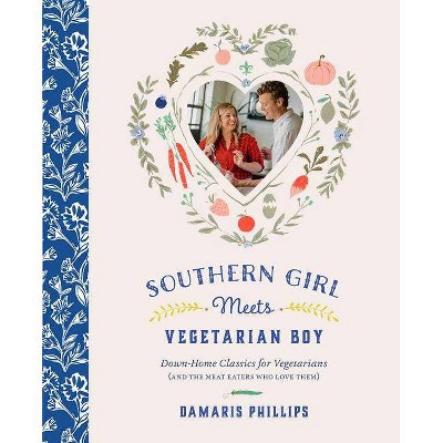 Southern Girl Meets Vegetarian Boy - by  Damaris Phillips (Hardcover)