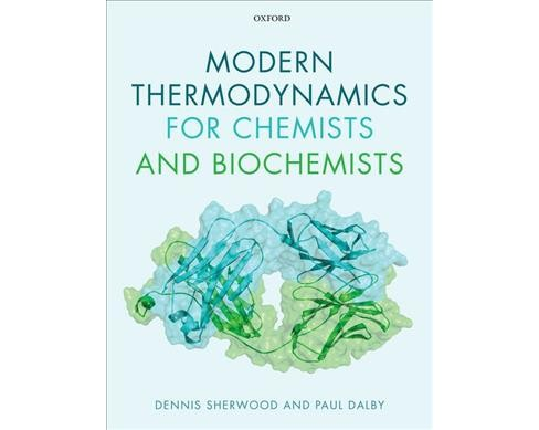 Modern Thermodynamics for Chemists and Biochemists -  by Dennis Sherwood & Paul Dalby (Paperback) - image 1 of 1