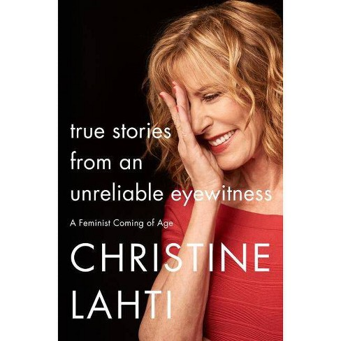 True Stories from an Unreliable Eyewitness - by  Christine Lahti (Hardcover) - image 1 of 1
