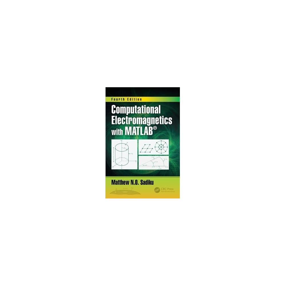 Computational Electromagnetics With Matlab - 4 by Matthew N. O. Sadiku (Hardcover)