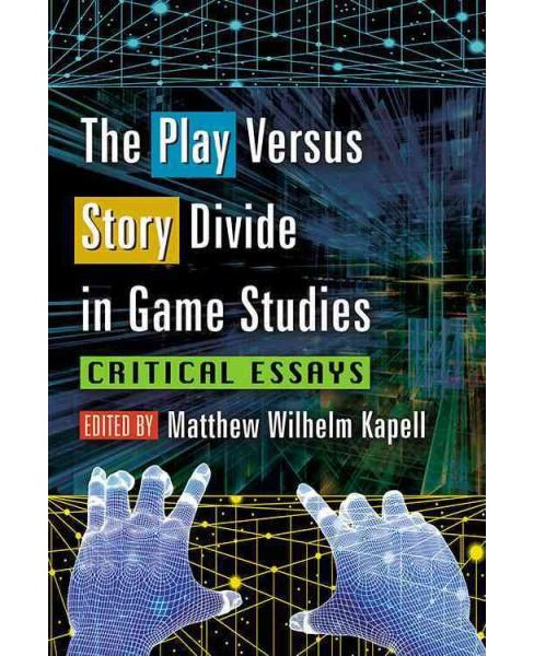 Play Versus Story Divide in Game Studies : Critical Essays (Paperback) - image 1 of 1
