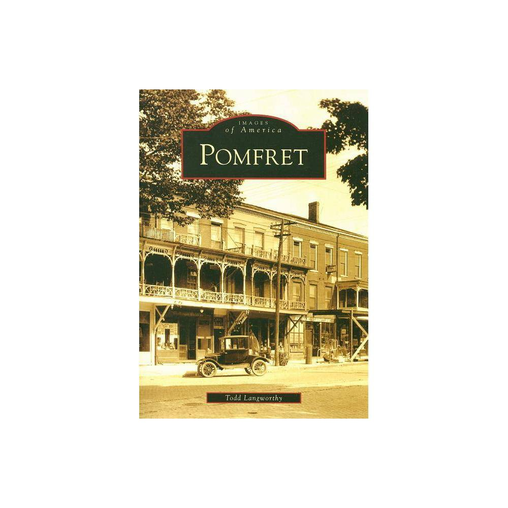 Pomfret Images Of America Arcadia Publishing By Todd Langworthy Paperback