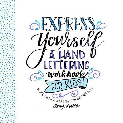 Express Yourself: A Hand Lettering Workbook for Kids - by  Amy Latta (Paperback)