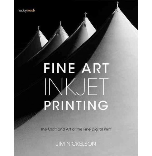 Fine Art Inkjet Printing : The Craft and Art of the Fine Digital Print (Paperback) (Jim Nickelson) - image 1 of 1