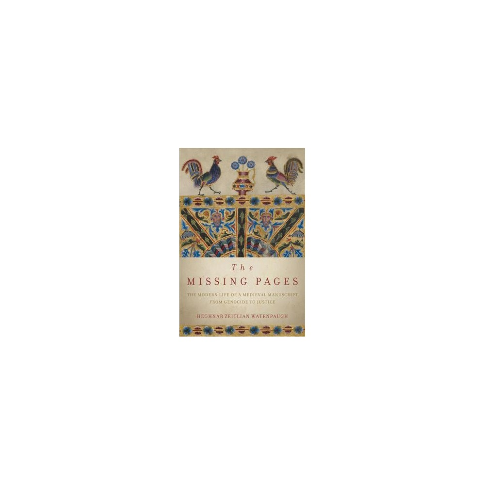 Missing Pages : The Modern Life of a Medieval Manuscript, from Genocide to Justice - (Hardcover)