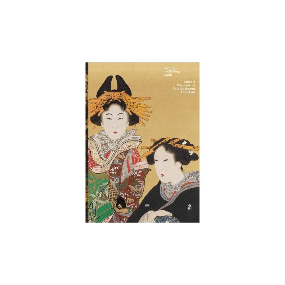 Painting the Floating World : Ukiyo-e Masterpieces from the Weston Collection - (Hardcover)