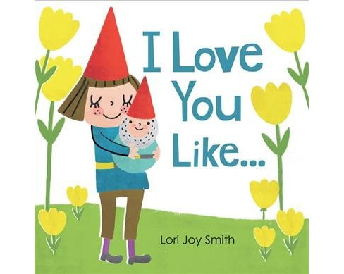 I Love You Like... -  by Lori Joy Smith (Hardcover) - image 1 of 1