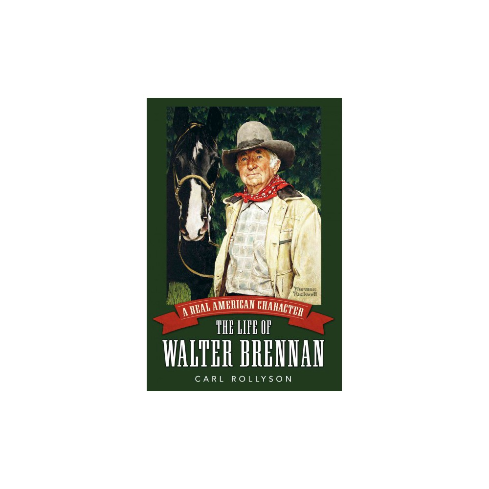 Real American Character : The Life of Walter Brennan (Hardcover) (Carl E. Rollyson)