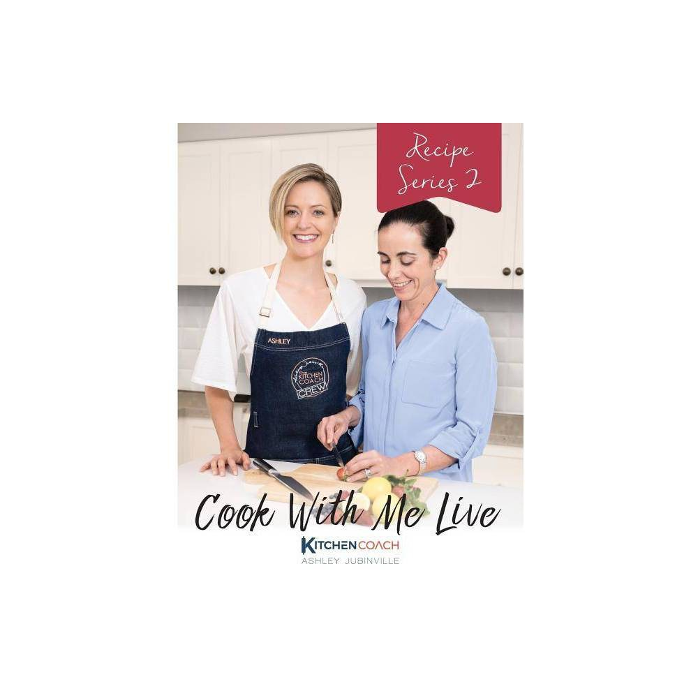 Cook With Me Live By Ashley Jubinville Paperback
