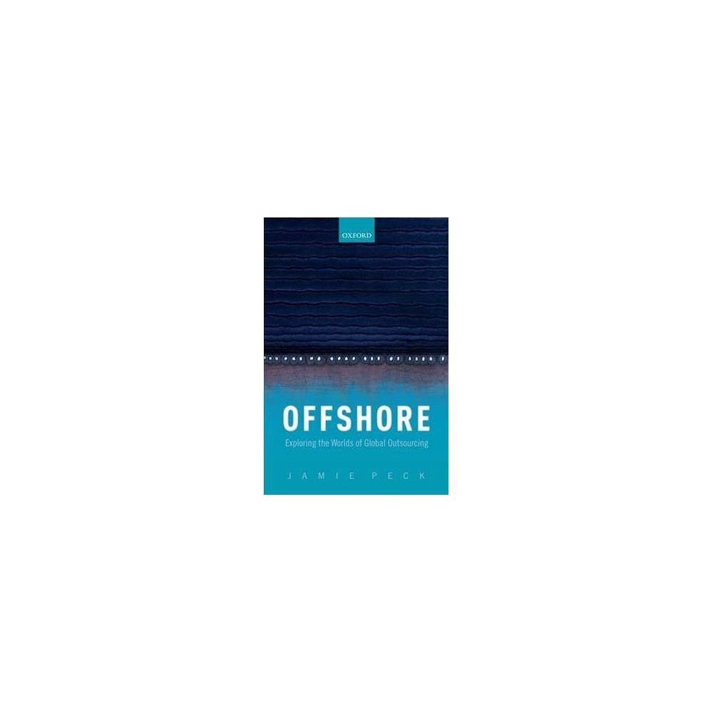 Offshore : Exploring the Worlds of Global Outsourcing - Reprint by Jamie Peck (Paperback)
