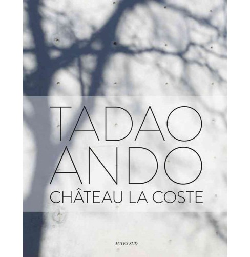 Tadao Ando : Chateau La Coste -  Bilingual by Philip Jodidio (Hardcover) - image 1 of 1