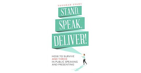 Stand, Speak, Deliver! : How to Survive and Thrive in Public Speaking and Presenting (Paperback) - image 1 of 1