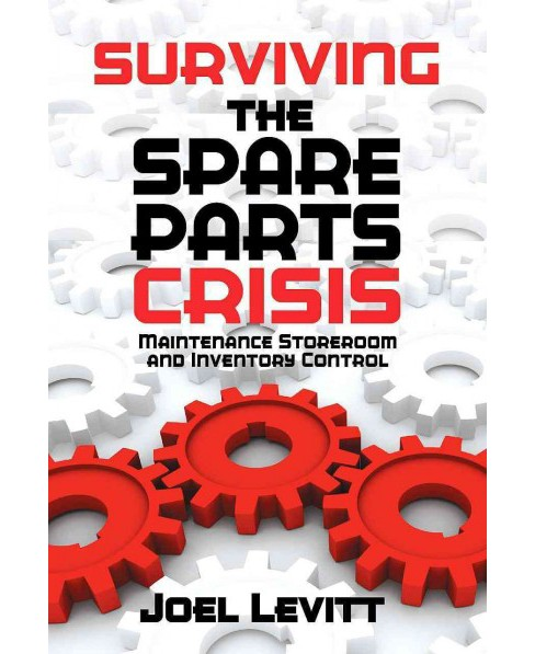 Surviving the Spare Parts Crisis : Maintenance Storeroom and Inventory Control (Hardcover) (Joel Levitt) - image 1 of 1