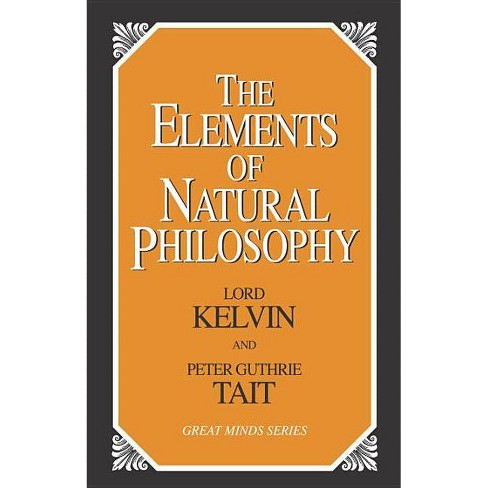 The Elements of Natural Philosophy - (Great Minds Series) by  Lord Kelvin (Paperback) - image 1 of 1