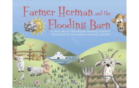 Farmer Herman and the Flooding Barn : A Story About 344 People Working Together to Solve a Big, Big, Big - image 1 of 1