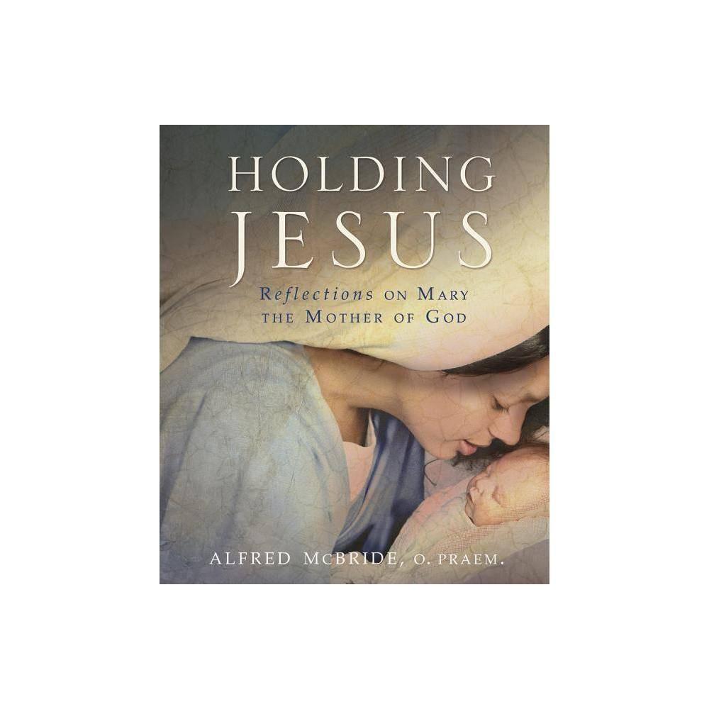 Holding Jesus By Alfred Mcbride Paperback