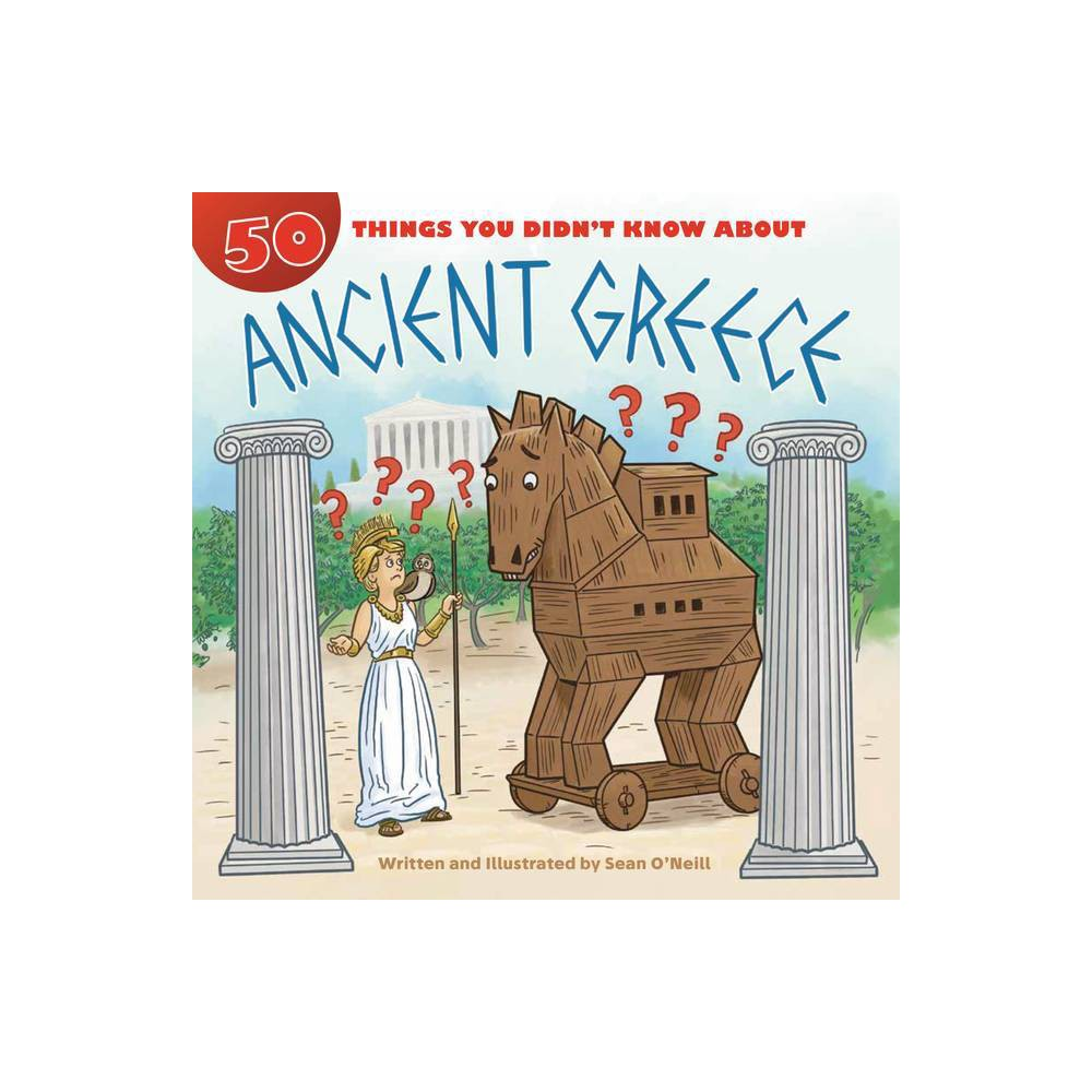 50 Things You Didn T Know About Ancient Greece By Sean O Neill Paperback