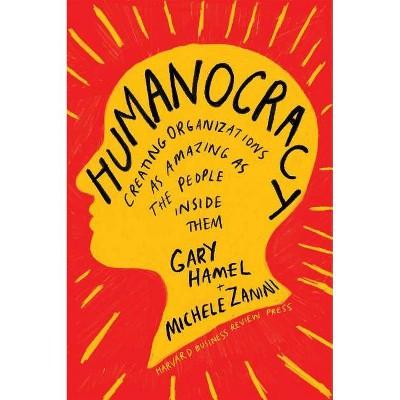 Humanocracy - by Gary Hamel & Michele Zanini (Hardcover)