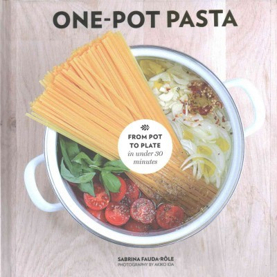 One-Pot Pasta : From Pot to Plate in Under 30 Minutes (Hardcover)(Sabrina Fauda-role)