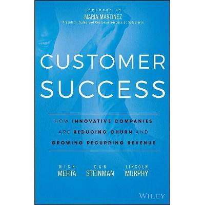 Customer Success - by  Nick Mehta & Dan Steinman & Lincoln Murphy (Hardcover)