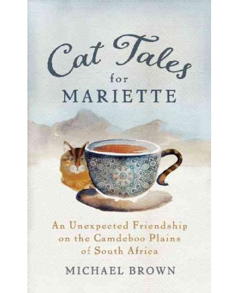 Cat Tales for Mariette : An Unexpected Friendship on the Camdeboo Plains of South Africa (Paperback) - image 1 of 1