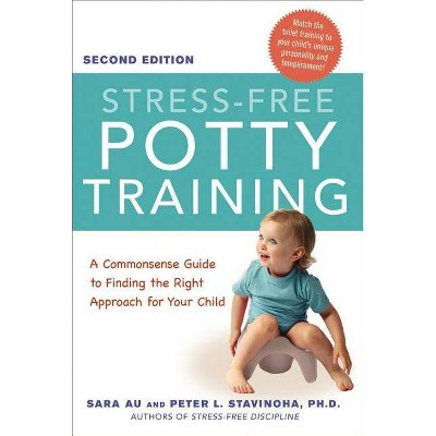 Stress-Free Potty Training - 2nd Edition by  Sara Au & Peter Stavinoha Ph D (Paperback)