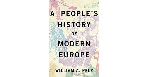 People's History of Modern Europe (Paperback) (Willliam A. Pelz) - image 1 of 1