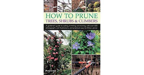 How to Prune Trees, Shrubs & Climbers : A Gardener's Guide to Cutting, Trimming and Training, With over - image 1 of 1